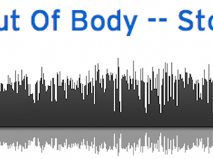 Audio Story — Out Of Body